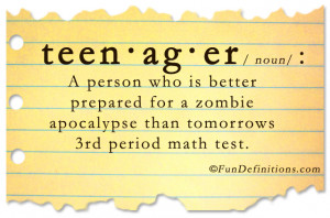 Funny definition of teenager: A person who is better prepared for a ...