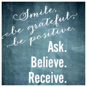 Cute quote from the Secret. Ask.believe.receive. Awesome article from ...