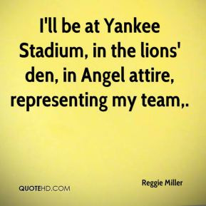 Reggie Miller - I'll be at Yankee Stadium, in the lions' den, in Angel ...