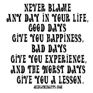 ... You Experience, And The Worst Days Give You A Lesson. ~ Blame Quotes
