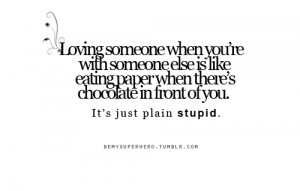 Loving someone when you're with someone else is like eating paper when ...
