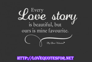 EVERY LOVE STORY IS BEAUTIFUL, BUT OURS IS MINE FAVOURITE.
