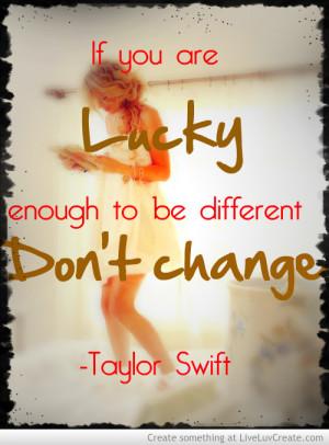 cute, dont change - taylor swift, girls, inspirational, love, pretty ...