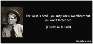 The West is dead... you may lose a sweetheart but you won't forget her ...
