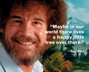 ... in our world there lives a happy little tree over there.