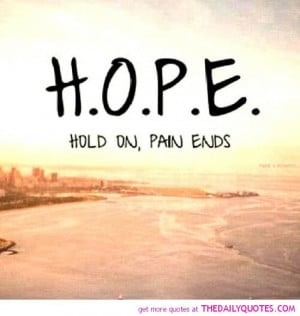hope quotes and sayings hope hold on pain ends life
