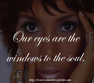 Our eyes are the windows to the soul.