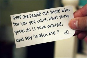 There are people out there who tell you you can't. What you've got to ...
