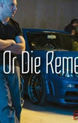 Ride Or Die Remember (A fast and the furious story)