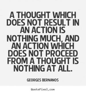 Georges Bernanos picture quotes - A thought which does not result in ...