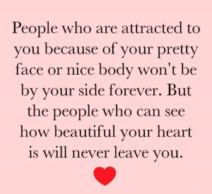 ... who can see how beautiful your heart is will never leave you