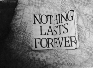 ... and white, forever, last, nothing, nothing lasts forever, quote, text