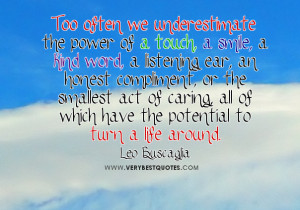 ... Quotes, Kindness Quotes, Leo Buscaglia Quotes, Listening Quotes