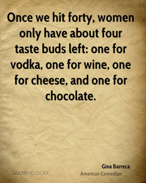 Once we hit forty, women only have about four taste buds left: one for ...