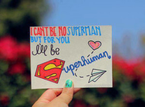 can't be no superman but for you, I'll be superhuman!""