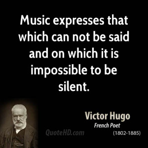 Music expresses that which can not be said and on which it is ...