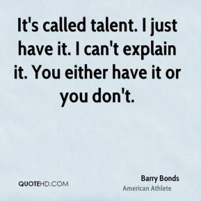 barry-bonds-barry-bonds-its-called-talent-i-just-have-it-i-cant.jpg