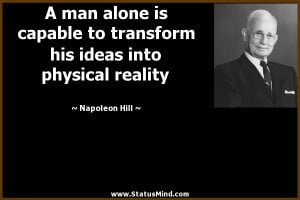 ... ideas into physical reality - Napoleon Hill Quotes - StatusMind.com