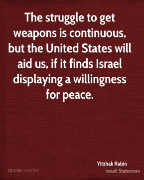 Yitzhak Rabin - The struggle to get weapons is continuous, but the ...