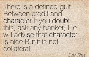 There is a Defined gulf Between Credit and Character If you Doubt this ...