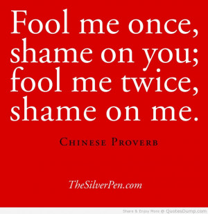 Fool me once, shame on you; fool me twice, shame on me. – Chinese ...