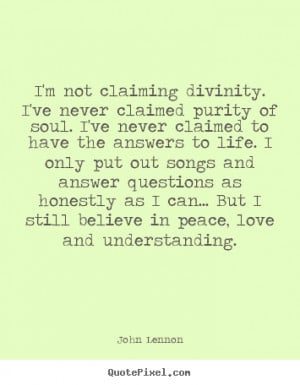 Quotes about love - I'm not claiming divinity. i've never claimed..