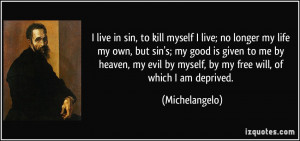 live in sin, to kill myself I live; no longer my life my own, but sin ...