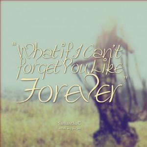 Quotes Picture: what if i can't forget you, like forever