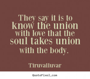 ... know the union with love that the soul takes union with the body