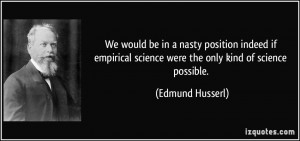 We would be in a nasty position indeed if empirical science were the ...