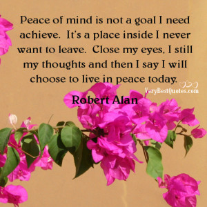 Peace of mind is not a goal I need achieve. It's a place inside I ...