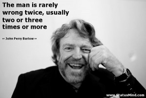 two or three times or more John Perry Barlow Quotes StatusMind