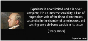 ... and catching every air-borne particle in its tissue. - Henry James
