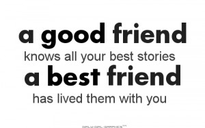 Good Friends Knows All Your Best Stories A Best Friend Has Lived ...