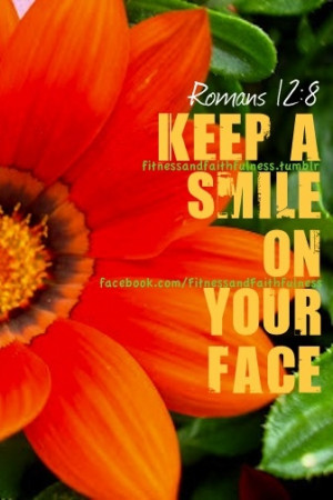 """Keep a smile on your face""""…Romans 12:8. www.facebook.com ..."""