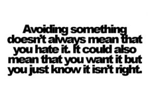Avoiding something doesn't always mean that you hate it. It could also ...