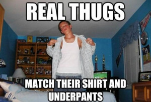 Real thugs match their shirt and underpants