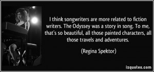 think songwriters are more related to fiction writers. The Odyssey ...