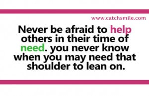 ... of Need – You Never Know When You May Need That Shoulder To Lean On