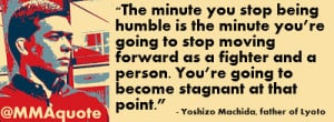The minute you stop being humble is the minute you're going to stop ...