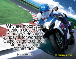 Why are motorcycle dealers closed on Sundays? Because Sunday is for ...