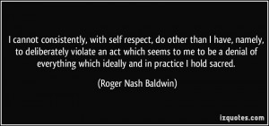 cannot consistently, with self respect, do other than I have, namely ...