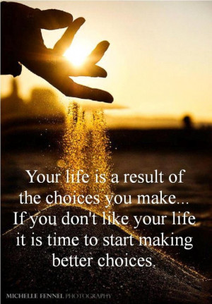 "Savvy Quote "" Your Life is a Result of the Choices You Make…"