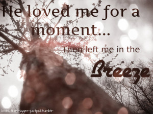 He Loved Me For a Moment ~ Break Up Quote
