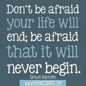 Meaningful quotes - Don't be afraid your life will end; be afraid that ...