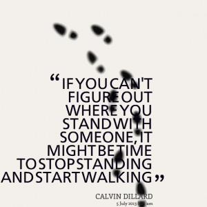 Quotes Picture: if you can't figure out where you stand with someone ...