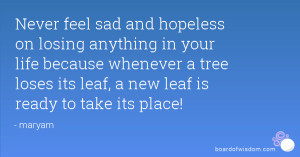 Never feel sad and hopeless on losing anything in your life because ...