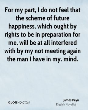 James Payn - For my part, I do not feel that the scheme of future ...