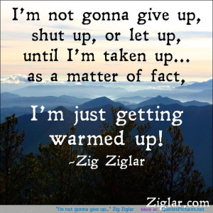 "give up…"" Zig Ziglar motivational inspirational love life quotes ..."