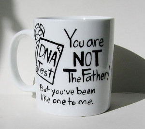 You Are Not The Father...Funny Father's Day by Meanmuggin39cups, $19 ...
